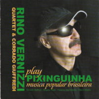 "RINO VERNIZZI QUARTET ""Play pixinguinha""(Splasc(h) 2008"