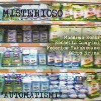 """MISTERIOSO """"Automatismi"""" (CMC) 2002"""